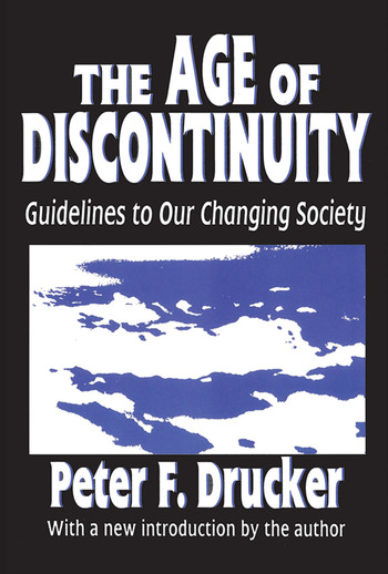 The Age of Discontinuity Guidelines to Our Changing Society book cover