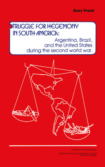 Struggle for Hegemony in South America Argentina, Brazil, and the United States During the Second World War book cover