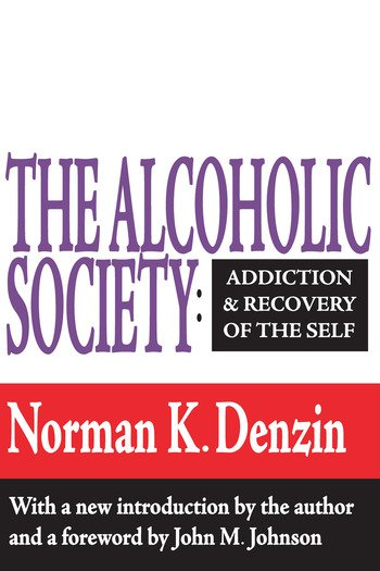 The Alcoholic Society Addiction and Recovery of the Self book cover