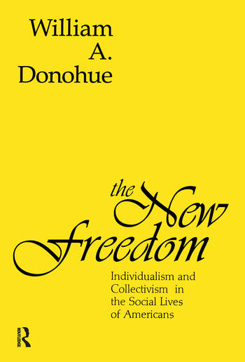 The New Freedom Individualism and Collectivism in the Social Lives of Americans book cover