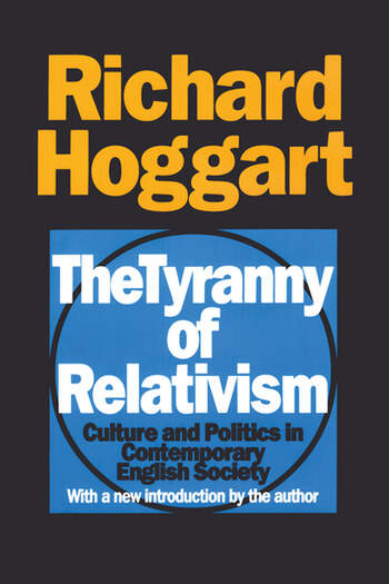 The Tyranny of Relativism Culture and Politics in Contemporary English Society book cover