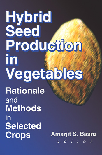 Hybrid Seed Production in Vegetables Rationale and Methods in Selected Crops book cover