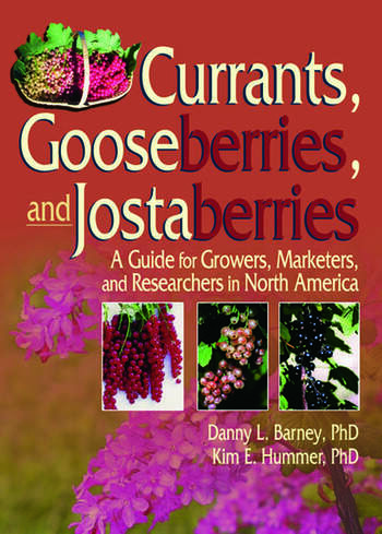 Currants, Gooseberries, and Jostaberries A Guide for Growers, Marketers, and Researchers in North America book cover