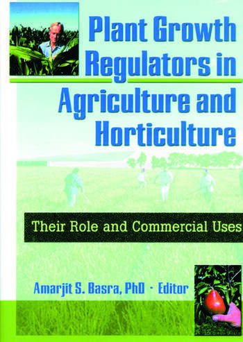 Plant Growth Regulators in Agriculture and Horticulture Their Role and Commercial Uses book cover