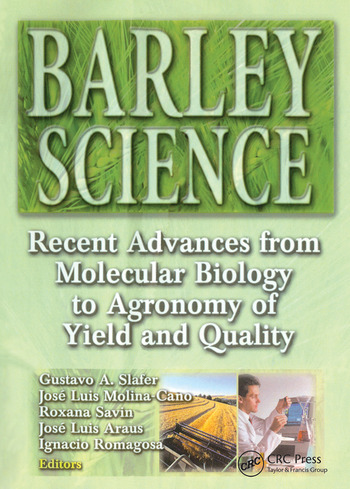 Barley Science Recent Advances from Molecular Biology to Agronomy of Yield and Quality book cover