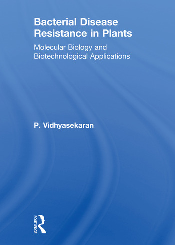 Bacterial Disease Resistance in Plants Molecular Biology and Biotechnological Applications book cover