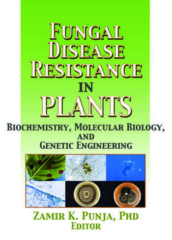 Fungal Disease Resistance in Plants Biochemistry, Molecular Biology, and Genetic Engineering book cover