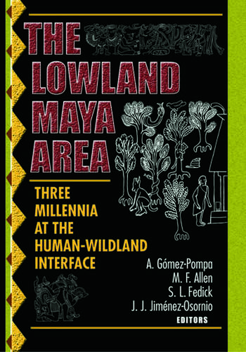 The Lowland Maya Area Three Millennia at the Human-Wildland Interface book cover