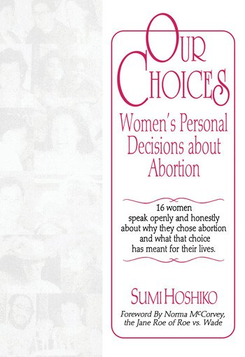 Our Choices Women's Personal Decisions About Abortion book cover