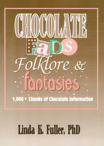 Chocolate Fads, Folklore & Fantasies 1,000+ Chunks of Chocolate Information book cover