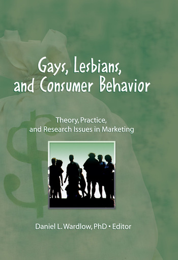 Gays, Lesbians, and Consumer Behavior Theory, Practice, and Research Issues in Marketing book cover