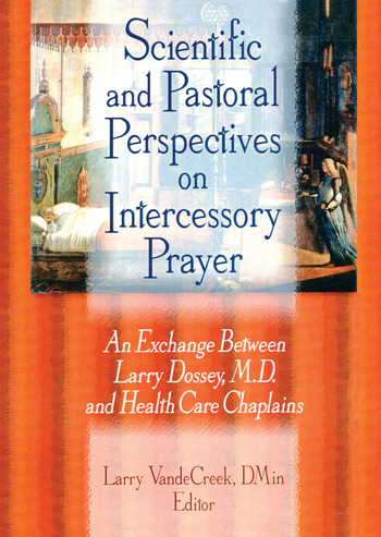 Scientific and Pastoral Perspectives on Intercessory Prayer An Exchange Between Larry Dossey, MD, and Health Care Chaplains book cover