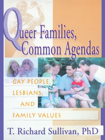 Queer Families, Common Agendas Gay People, Lesbians, and Family Values book cover