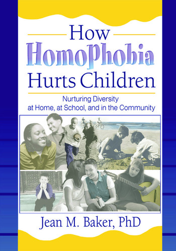 How Homophobia Hurts Children Nurturing Diversity at Home, at School, and in the Community book cover