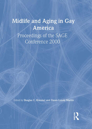 Midlife and Aging in Gay America Proceedings of the SAGE Conference 2000 book cover