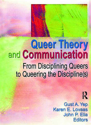 Queer Theory and Communication From Disciplining Queers to Queering the Discipline(s) book cover