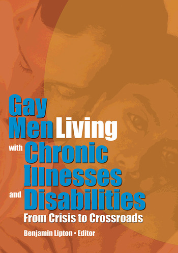 Gay Men Living with Chronic Illnesses and Disabilities From Crisis to Crossroads book cover