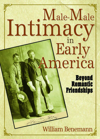 Male-Male Intimacy in Early America Beyond Romantic Friendships book cover