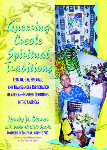 Queering Creole Spiritual Traditions Lesbian, Gay, Bisexual, and Transgender Participation in African-Inspired Traditions in the Americas book cover