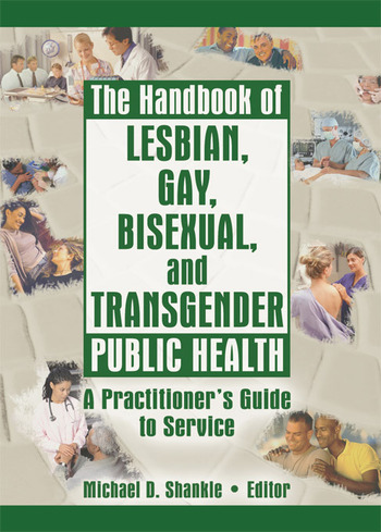 The Handbook of Lesbian, Gay, Bisexual, and Transgender Public Health A Practitioner's Guide to Service book cover