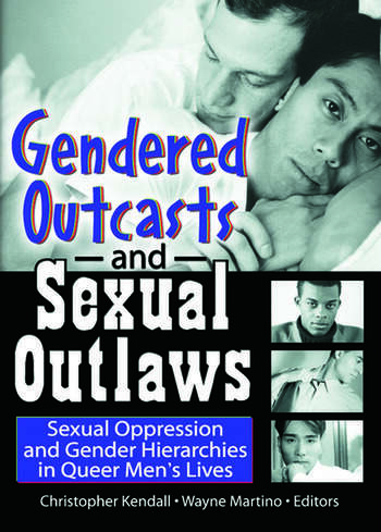 Gendered Outcasts and Sexual Outlaws Sexual Oppression and Gender Hierarchies in Queer Men's Lives book cover