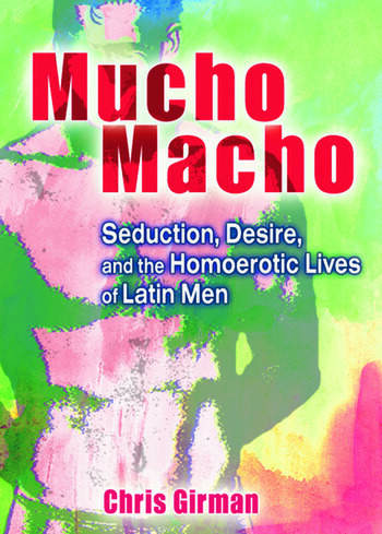 Mucho Macho Seduction, Desire, and the Homoerotic Lives of Latin Men book cover