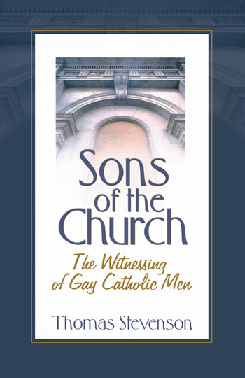 Sons of the Church The Witnessing of Gay Catholic Men book cover