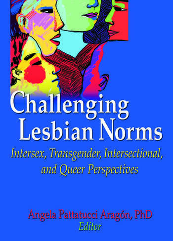 Challenging Lesbian Norms Intersex, Transgender, Intersectional, and Queer Perspectives book cover