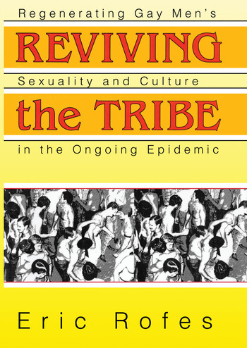 Reviving the Tribe Regenerating Gay Men's Sexuality and Culture in the Ongoing Epidemic book cover