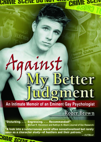Against My Better Judgment An Intimate Memoir of an Eminent Gay Psychologist book cover