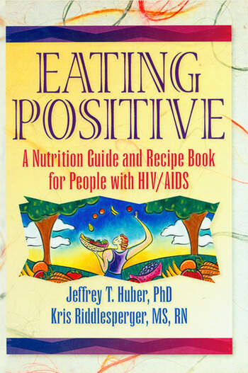Eating Positive A Nutrition Guide and Recipe Book for People with HIV/AIDS book cover