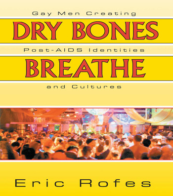 Dry Bones Breathe Gay Men Creating Post-AIDS Identities and Cultures book cover