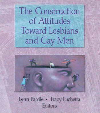 The Construction of Attitudes Toward Lesbians and Gay Men book cover