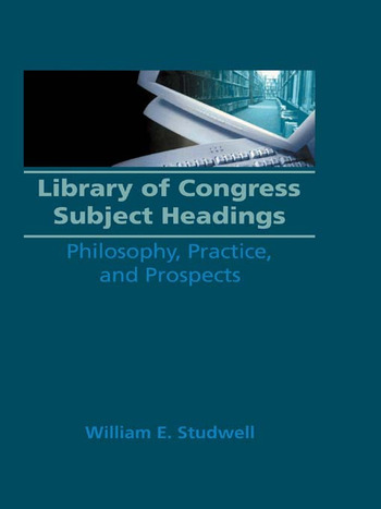 Library of Congress Subject Headings Philosophy, Practice, and Prospects book cover