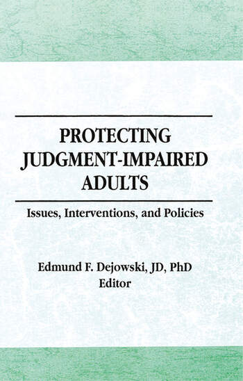 Protecting Judgment-Impaired Adults Issues, Interventions, and Policies book cover