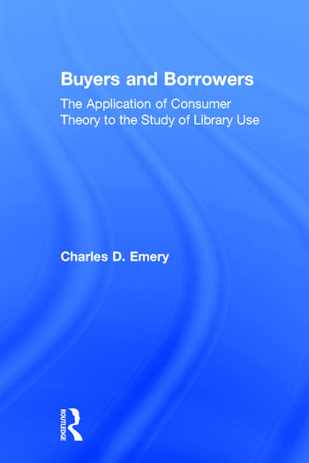 Buyers and Borrowers The Application of Consumer Theory to the Study of Library Use book cover