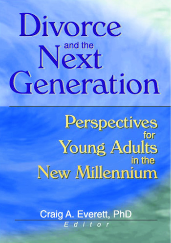 Divorce and the Next Generation Effects on Young Adults' Patterns of Intimacy and Expectations for Marriage book cover