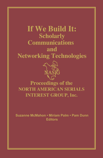 If We Build It Scholarly Communications and Networking Technologies: Proceedings of the North American Serials Inte book cover
