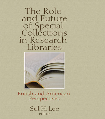 The Role and Future of Special Collections in Research Libraries British and American Perspectives book cover
