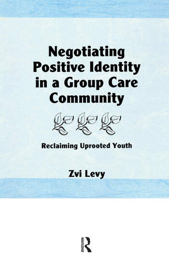 Negotiating Positive Identity in a Group Care Community Reclaiming Uprooted Youth book cover