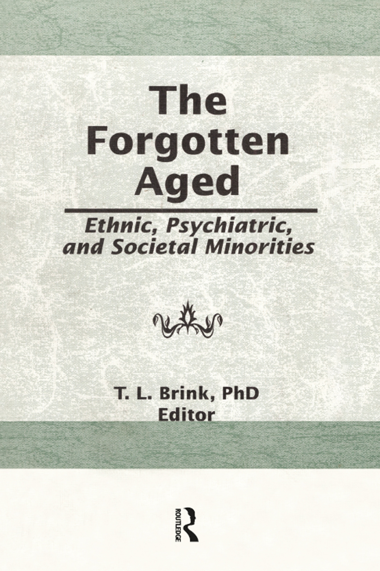 The Forgotten Aged Ethnic, Psychiatric, and Societal Minorities book cover