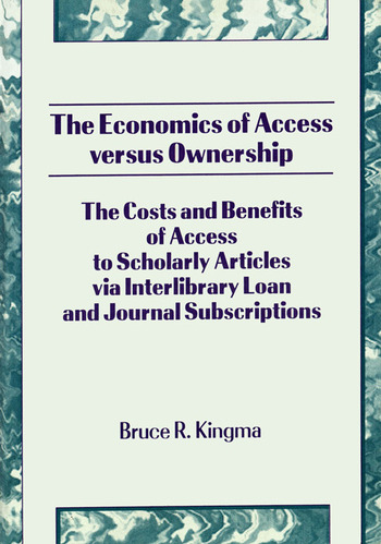 The Economics of Access Versus Ownership The Costs and Benefits of Access to Scholarly Articles via Interlibrary Loan and Journal Subscriptio book cover