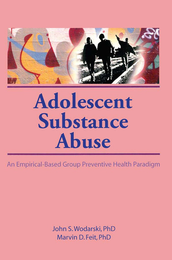 Adolescent Substance Abuse An Empirical-Based Group Preventive Health Paradigm book cover