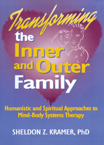 Transforming the Inner and Outer Family Humanistic and Spiritual Approaches to Mind-Body Systems Therapy book cover
