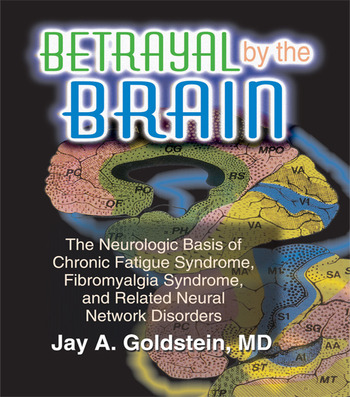 Betrayal by the Brain The Neurologic Basis of Chronic Fatigue Syndrome, Fibromyalgia Syndrome, and Related Neural Network book cover