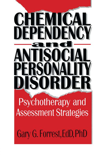 Chemical Dependency and Antisocial Personality Disorder Psychotherapy and Assessment Strategies book cover