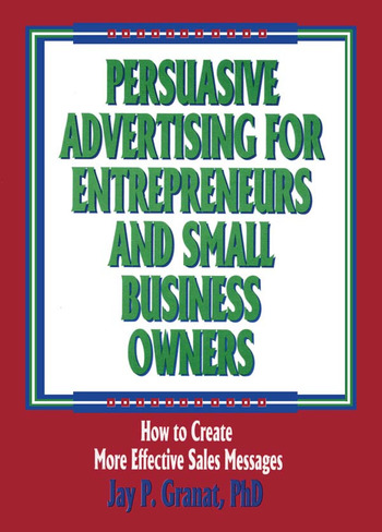 Persuasive Advertising for Entrepreneurs and Small Business Owners How to Create More Effective Sales Messages book cover
