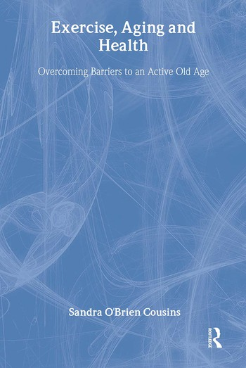 Exercise, Aging and Health Overcoming Barriers to an Active Old Age book cover