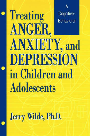 Treating Anger, Anxiety, And Depression In Children And Adolescents A Cognitive-Behavioral Perspective book cover
