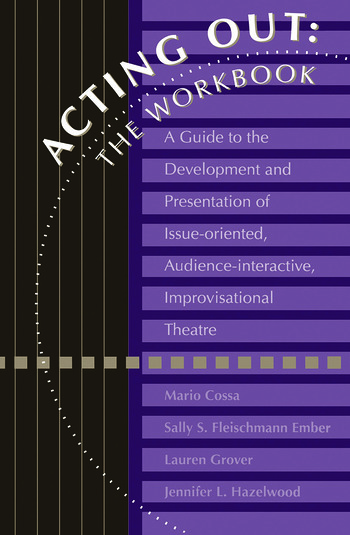 Acting Out: The Workbook A Guide To The Development And Presentation Of Issue-Oriented, Audience- interactive, improvisational theatre book cover